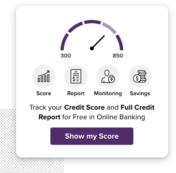Track your credit score and full credit report for free in online banking.