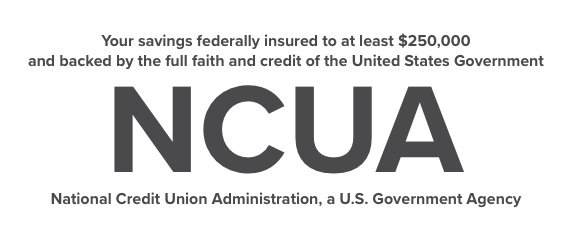 Your savings federally insured to at least $250,000 and backed by the full faith a credit of the United States Government. National Credit Union Administration, A U.S. Government Agency.